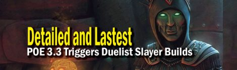 Detailed and Lastest POE 3.3 Triggers Duelist Slayer Builds